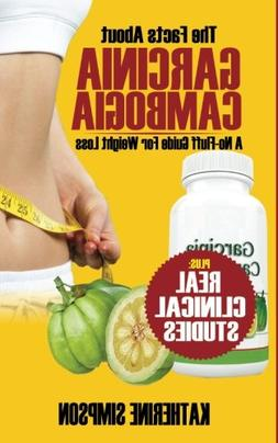 The Facts About Garcinia Cambogia: A No-Fluff Guide For Weig